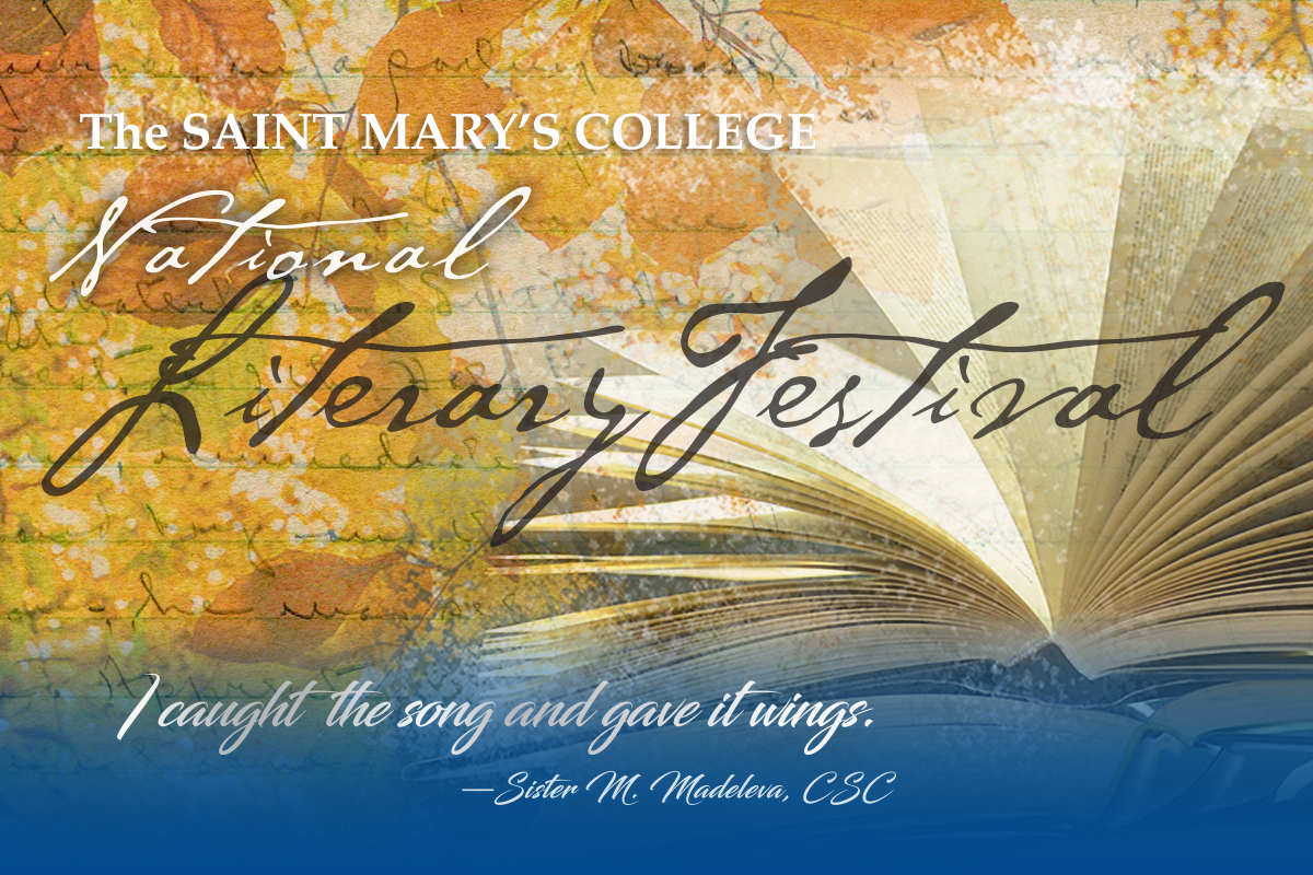 "Words in stylish font that reads The Saint Mary's College Literary Festival over an image with open book with overlay of leaves and handwriting on paper with quote ""I caught the song and gave it wings"" by Sister M. Madeleva, CSC"