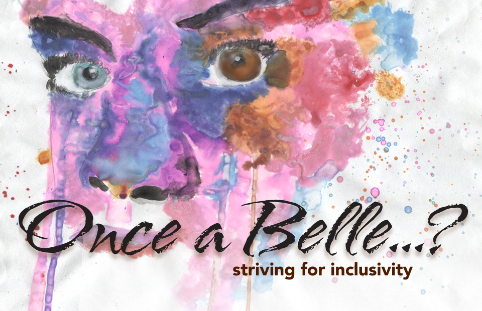 Once a Belle...? Striving for Inclusivity